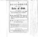 A Discourse of the Love of God shewing that it is well consistent with some love ... of the creature. And answering all the arguments of Mr. Norris in his sermon on Matt. 22. 37, and of the letters philosophical and divine to the contrary