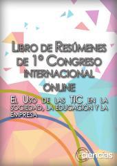 LIBRO DE RESÚMENES DEL 1er CONGRESO INTERNACIONAL ONLINE DEL USO DE LAS TIC EN LA SOCIEDAD, LA EDUCACIÓN Y LA EMPRESA