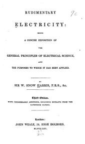 Rudimentary electricity: being a concise exposition of the general principles of electrical science, and the purposes to which it has been applied