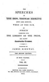 The Speeches of the Hon. Thomas Erskine: (now Lord Erskine), when at the Bar : on Subjects Connected with the Liberty of the Press, and Against Constructive Treasons, Volume 3