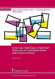 Is the Glass Half Empty or Half Full  Reflections on Translation Theory and Practice in Brazil Book