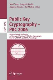 Public Key Cryptography - PKC 2006: 9th International Conference on Theory and Practice in Public-Key Cryptography, New York, NY, USA, April 24-26, 2006. Proceedings