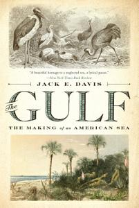The Gulf  The Making of An American Sea Book
