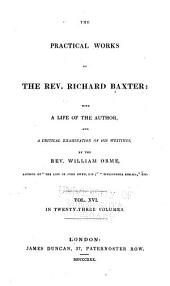 The Practical Works of the Rev. Richard Baxter: With a Life of the Author, and a Critical Examination of His Writings, Volume 16