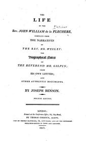 The life of the Rev. John William de la Flechere: compiled from the narratives of the Rev. Mr. John Wesley: the biographical notes of the Reverend Mr. Gilpin; from his own letters; and other authentic documents