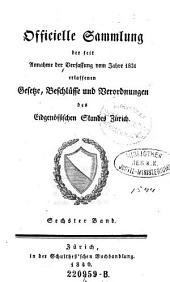 Officielle Sammlung der seit Annahme der Verfassung vom Jahre 1831 erlassenen Gesetze, Beschlüsse und Verordnungen des Eidgenössischen Standes Zürich: Band 6