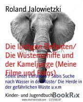 Die lustigen Elefanten/ Die Wüstenschiffe und der Kameljunge (Meine Filme und Fotos): Streit unter Elefanten / Sabis Suche nach Wasser in der Wüste/ Die Herde in der gefährlichen Wüste u.v.m