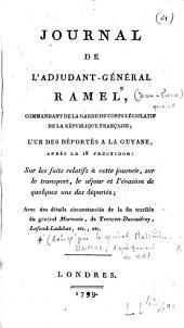 Journal de l'adjudant-général Ramel, commandant de la garde du corps législatif [...] ; l'un des déportés à la Guyane, après le 18 fructidor sur les faits relatifs à cette journée...