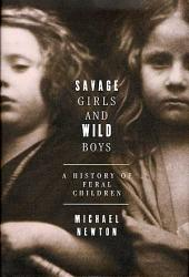 Savage Girls and Wild Boys: A History of Feral Children