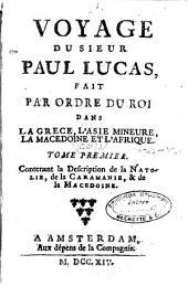 Voyage du sieur Paul Lucas fait par ordre du Roi dans la Grèce, l'Asie Mineure, la Macedoine et l'Afrique: Volume1