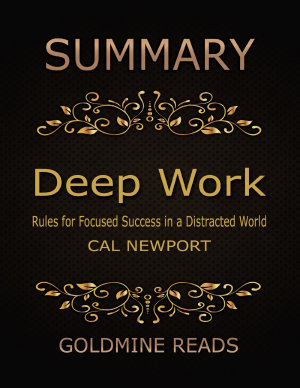 Summary  Deep Work By Cal Newport  Rules for Focused Success in a Distracted World