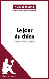Le Jour du chien de Caroline Lamarche (Fiche de lecture): Résumé complet et analyse détaillée de l'oeuvre