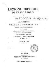 Lezioni critiche di fisiologia e patologia del professore Giacomo Tommasini membro del Collegio medico di Parma, aggiunto al tribunale di Sanità, ... Volume 1. -3: Volume 3