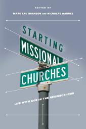 Starting Missional Churches: Life with God in the Neighborhood