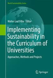 Implementing Sustainability in the Curriculum of Universities: Approaches, Methods and Projects