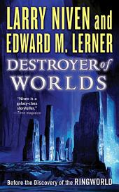 Destroyer of Worlds: Before the Discovery of the Ringworld