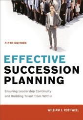 Effective Succession Planning: Ensuring Leadership Continuity and Building Talent from Within, Edition 5