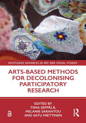 Arts Based Methods for Decolonising Participatory Research