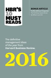 "HBR's 10 Must Reads 2016: The Definitive Management Ideas of the Year from Harvard Business Review (with bonus McKinsey Award Winning article ""Profits Without Prosperity ) (HBR s 10 Must Reads)"