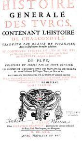 Histoire générale des Turcs, contenant l'Histoire de Chalcondyle, traduite par Blaise de Vigenaire, avec les Illustrations du mesme autheur, et continuée jusques en... 1612 par Thomas Artus et... par le Sr de Mézeray jusques en... 1661...