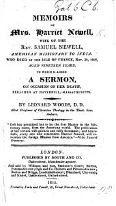 Memoirs of Mrs. Harriet Newell (Derived from her own writings) ... To which is added a sermon [on Matt. xix. 29.] on occasion of her death ... By Leonard Woods. [The Memoirs from the Letters and Journal of Mrs. Newell edited by L. Woods, The English edition edited by W. Jaques.]