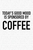Todays Good Mood Is Sponsored by Coffee