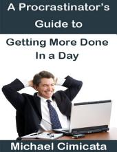 A Procrastinator's Guide to Getting More Done In a Day