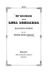 Un episodio della lega Lombarda. Racconto patrio (etc.)