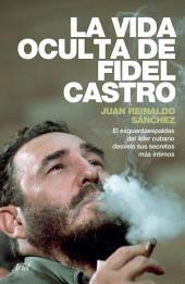 La vida oculta de Fidel Castro: El exguardaespaldas del líder cubano desvela sus secretos más íntimos.