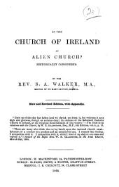 Is the Church of Ireland an Alien Church?, historically considered ... New and revised edition, with appendix