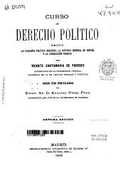 Curso de derecho político: según la filosofia política moderna, la historia general de España y la legislación vigente
