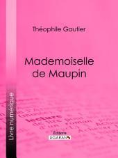 Mademoiselle de Maupin: Roman épistolaire historique