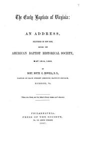 The Early Baptists of Virginia: An Address, Delivered in New York, Before the American Baptist Historical Society, May 10th, 1856