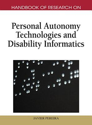 Handbook of Research on Personal Autonomy Technologies and Disability Informatics PDF