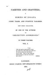 Gaieties and Gravities;: A Series of Essays, Comic Tales, and Fugitive Vagaries. Now First Collected, Volume 1