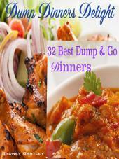 Dump Dinners Delight: 32 Best Dump & Go Dinners