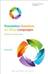 Translation Solutions for Many Languages: Histories of a flawed dream