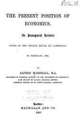 The Present Position of Economics: An Inaugural Lecture Given in the Senate House at Cambridge, 24 February, 1885