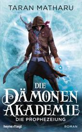 Die Dämonenakademie - Die Prophezeiung: Roman