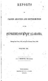 Reports of Cases Argued and Determined in the Supreme Court of Alabama: Volume 12