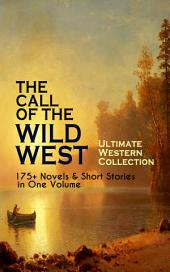 THE CALL OF THE WILD WEST - Ultimate Western Collection: 175+ Novels & Short Stories in One Volume: Famous Outlaw Tales, Cowboy Adventures, Battles & Gold Rush Stories: Riders of the Purple Sage, The Night Horseman, The Last of the Mohicans, Rimrock Trail, Black Jack…