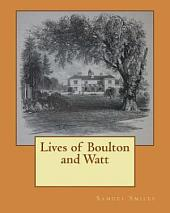 Lives of Boulton and Watt: Principally from the Original Soho Mss. Comprising Also a History of the Invention and Introduction of the Steam Engine