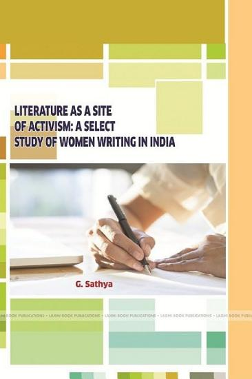 LITERATURE AS A SITE OF ACTIVISM  A SELECT STUDY OF WOMEN WRITING IN INDIA PDF