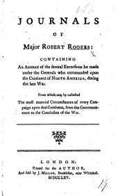 Journals of Major Robert Rogers containing an account of the several excursions he made under the Generals who commanded upon the continent of North America during the late war, etc