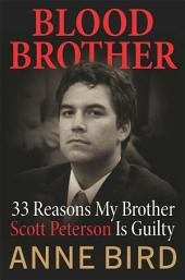 Blood Brother:33 Reasons My Brother Scott Peterson Is Guilty