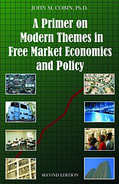 A Primer on Modern Themes in Free Market Economics and Policy PDF