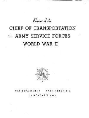 Report of the Chief of Transportation, Army Service Forces, World War II.