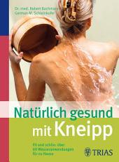 Natürlich gesund mit Kneipp: Fit und schön: über 60 Wasseranwendungen für zu Hause, Ausgabe 5