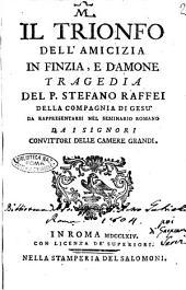 Il trionfo dell'amicizia in Finzia, e Damone tragedia del p. Stefano Raffei della Compagnia di Gesù da rappresentarsi nel Seminario Romano dai signori convittori delle camere grandi