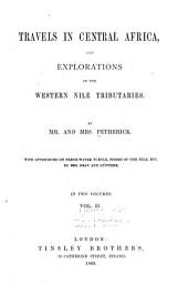 Travels in Central Africa, and Explorations of the Western Nile Tributaries: Volume 2